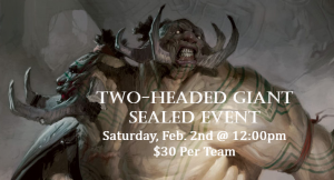 2-2-19 Two Headed Giant Sealed @ Gamers Guild