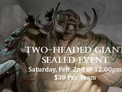 Two Headed Giant Sealed event Feb. 2nd!